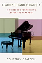 Teaching Piano Pedagogy: A Guidebook for Training Effective Teachers