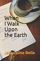 When I Walk Upon the Earth Paperback