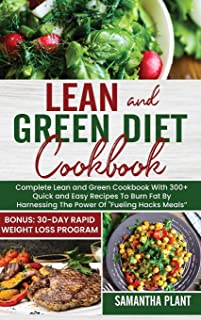 Lean and Green Diet Cookbook: Complete Lean and Green Cookbook With 300+ Quick and Easy Recipes To Burn Fat By Harnessing ...