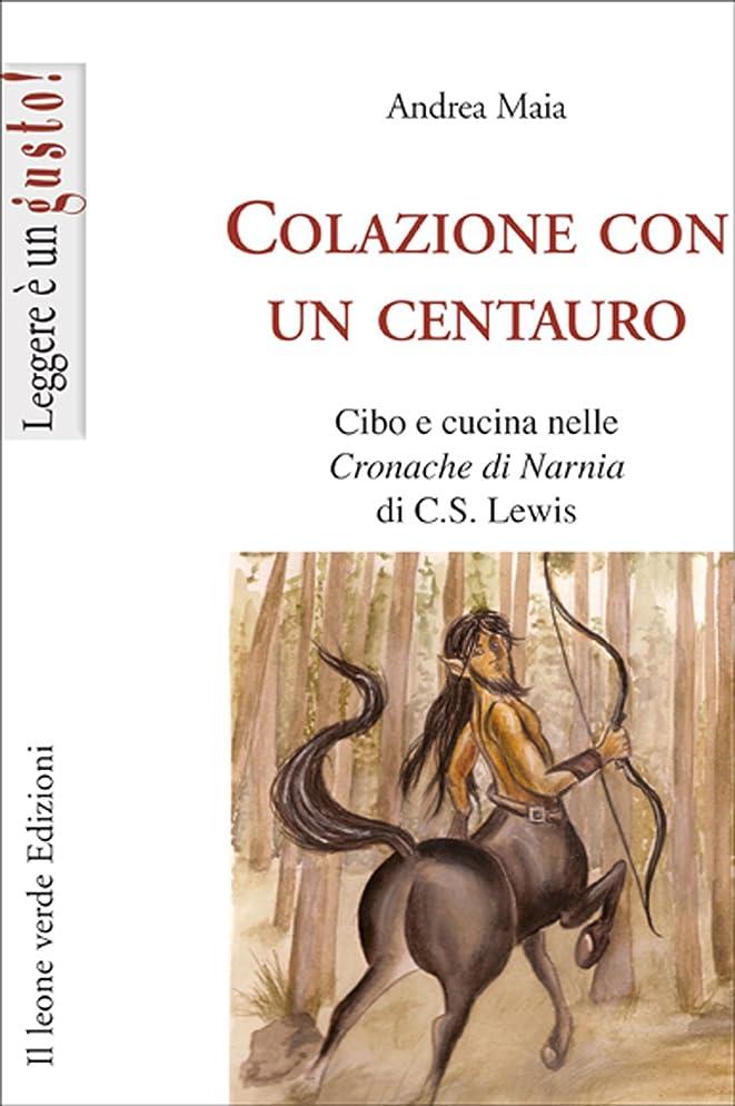 アリーナ配送具体的にColazione con un centauro, cibo e cucina nelle cronache di Narnia di C.S Lewis (Leggere è un gusto) (Italian Edition)