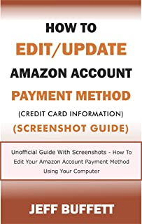 How To Edit/Update Amazon Account Payment Method (Credit Card Information)  (Screenshot Guide): Unofficial Guide With Screenshots - How To Edit Your Amazon ... Update Amazon Account Information Book 2)