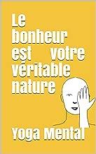 Le bonheur est votre vГ©ritable nature (French Edition)