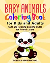 Baby Animals Coloring Book for Kids and Adults: Cute and Relaxing Coloring Pages for Animals Lovers