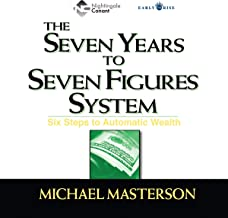The Seven Years to Seven Figures System: Six Steps to Automatic Wealth
