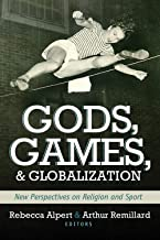 God, Games, and Globalization: New Perspectives on Religion and Sport (Sports and Religion)