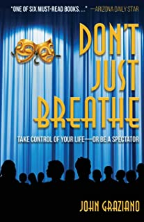 Don't Just Breathe: Take Control of Your Life -- or Be a Spectator