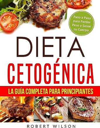 Dieta Cetogénica: La Guía Completa para Principiantes: Paso a Paso para Perder Peso y