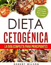Dieta Cetogénica: La Guía Completa para Principiantes: Paso a Paso para Perder Peso y Sanar su Cuerpo ( Libro en Español / Keto Diet for Beginners Spanish Book Version ) (Spanish Edition)