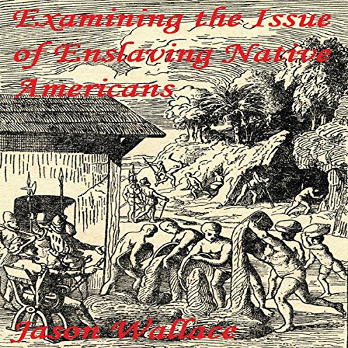 Examining the Issue of Enslaving Native Americans audiobook cover art