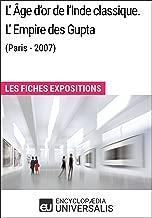 L'Âge d'or de l'Inde classique. L'Empire des Gupta (Paris - 2007): Les Fiches Exposition d'Universalis (French Edition)