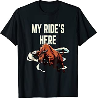 My Ride's Here Bull Riding Funny T-Shirt