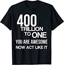 400 Trillion To One You Are Awesome Tshirt