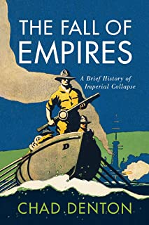 The Fall of Empires: A Brief History of Imperial Collapse