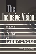 The Inclusive Vision: Essays in Honor of Larry Gross (A Critical Introduction to Media and Communication Theory Book 12)
