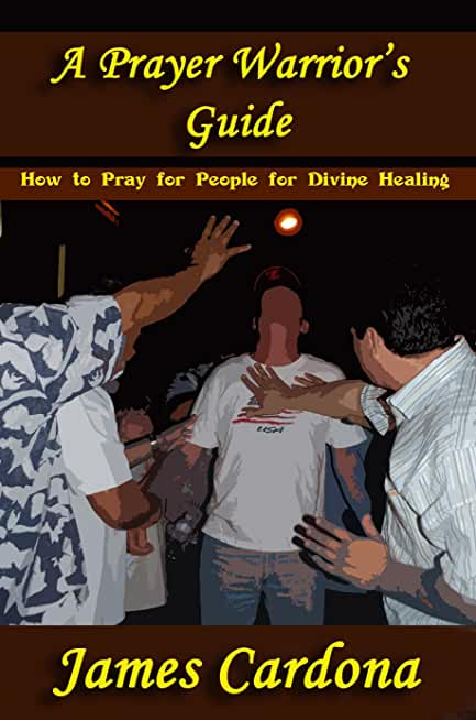 A Prayer Warrior's Guide: How to Pray for People for Divine Healing (English Edition)
