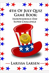 4th Of July Quiz Game Book: Independence Day Super Challenge (Holiday Quiz Books: Facts And Fun For Kids Of All Ages) Kindle Edition