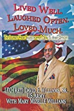 Lived Well. Laughed Often. Loved Much.: The Journey from Sharecropper's Son to Army Officer (Revised Edition)
