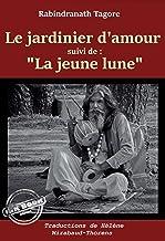 """Le jardinier d'amour, suivi de """"La jeune lune"""" – Trad. de Hélène Mirabaud-Thorens [nouv. éd. entièrement revue et corrigée]."""