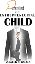 Parenting the Entrepreneurial Child (Part 1: The Foundation)