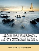 Io. Andr. Bosii Hispaniae Dvcatvs Mediolanensis Et Regni Neapolitani Notitia Partim Generalis Partim Specialis E Museo Io. Andr. Schmidii D. (Italian Edition)
