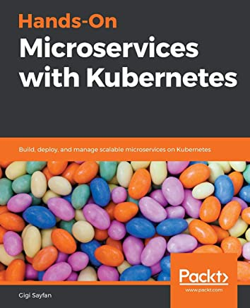 Hands-On Microservices with Kubernetes: Build, deploy and manage scalable microservices on Kubernetes