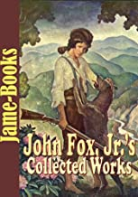 John Fox, Jr.'s Collected Works: The Trail of the Lonesome Pine, Hell Fer Sartain,The Little Shepherd of Kingdom Come, and More! (7 Novels and 25 Short Stories)