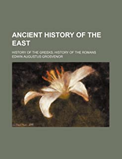 Ancient History of the East; History of the Greeks History of the Romans