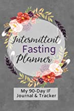 Intermittent Fasting Planner: A 90-Day Fasting Tracker Journal for Beginners and Pros to Track Calories, Fasting Times, Weight Loss Results and MORE Feathers