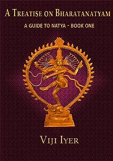A Treatise on Bharatanatyam: A Guide to Natya Book 1