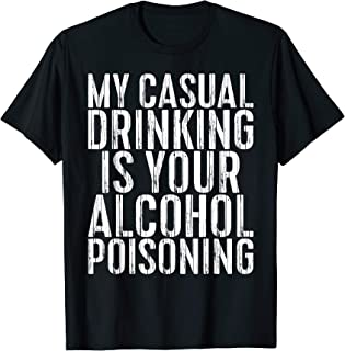 My Casual Drinking Is Your Alcohol Poisoning T-Shirt T-Shirt