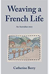 Weaving a French Life: An Australian story Kindle Edition