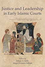 Justice and Leadership in Early Islamic Courts (Harvard Series in Islamic Law)