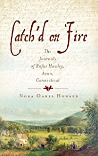 Catch'd on Fire: The Journals of Rufus Hawley, Avon, Connecticut