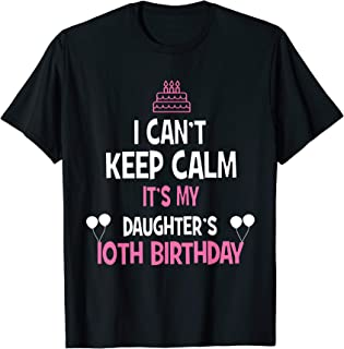 I Can't Keep Calm It's My Daughter's 10th Birthday Shirt