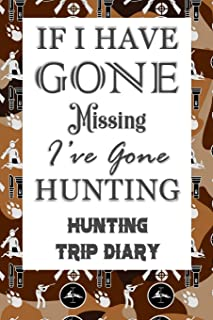 If I Have Gone Missing I've Gone Hunting: Hunting Trip Diary Camouflage ( Camo ) Journal Notebook Cover Outdoor Record for...