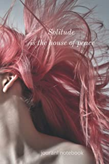 Solitude is the house of peace notebook: You cannot hear your thoughts and your voice without isolation, Being alone is th...