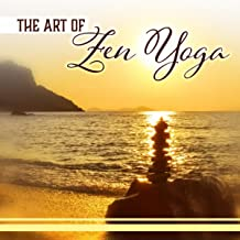 The Art of Zen Yoga – Breathe, Move, Relax (Meditation Music, Tai Chi Movement, Qi Gong Breathing, A Path to Enlightenment)