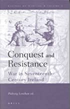Conquest and Resistance: War in Seventeenth-Century Ireland (History of Warfare, 3)