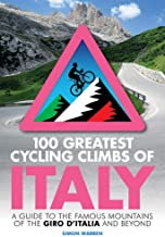 100 Greatest Cycling Climbs of Italy: A guide to the famous mountains of the Giro d Italia and beyond