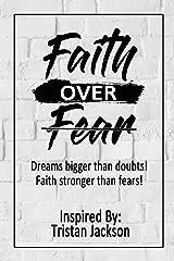 Faith Over Fear: Dreams bigger than doubts! Faith stronger than fears! Paperback