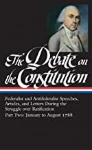 The Debate on the Constitution Part 2: Federalist and Antifederalist Speeches,  Articles, and Letters During the Struggle over Ratification Vol. 2 (LOA ... America Debate on Constitution Collection)