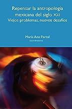 Repensar la antropología mexicana del siglo XXI: Viejos problemas, nuevos desafíos (Biblioteca de Alteridades) (Spanish Ed...