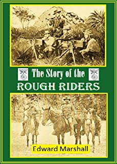 The Story of the Rough Riders, 1st U.S. Volunteer Cavalry: The Regiment in Camp and on the Battle Field (1899)