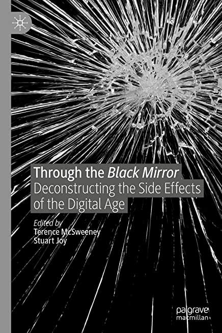 Through the Black Mirror: Deconstructing the Side Effects of the Digital Age (English Edition)