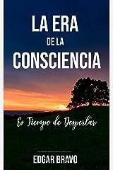 La Era de la Consciencia: Es tiempo de despertar (Spanish Edition) Kindle Edition