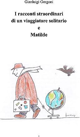 I viaggi straordinari di un viaggiatore straordinario e Matilde