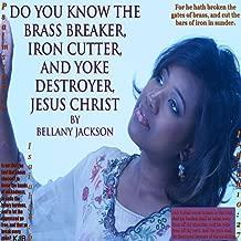 Jesus, The Brass Breaker, Iron Cutter, And Yoke Destroyer
