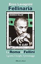 Fellinaria: La Roma di Fellini. I giorni. I luoghi. I personaggi.