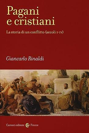 Pagani e cristiani. La storia di un conflitto (secoli I-IV)