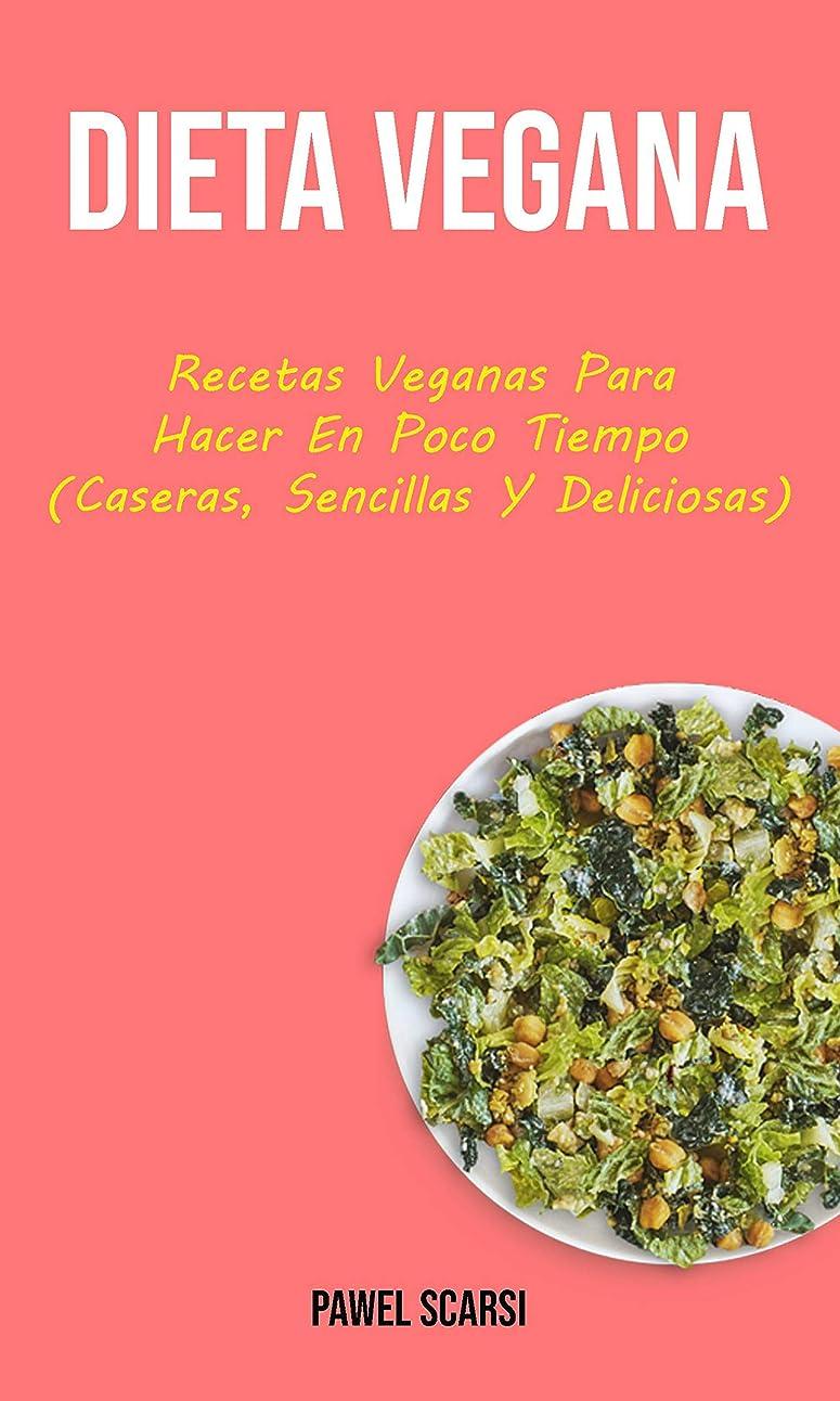兵器庫笑大型トラックDieta Vegana : Recetas Veganas Para Hacer En Poco Tiempo (Caseras, Sencillas Y Deliciosas) (Spanish Edition)